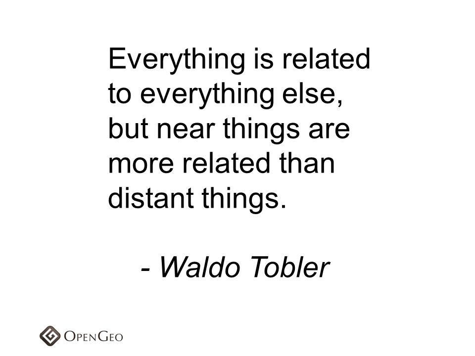 Everything is related to everything else, but near things are.