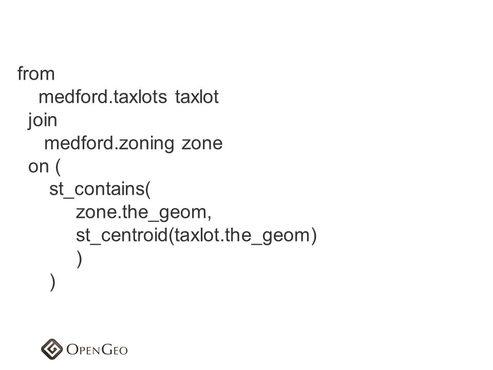 from medford.taxlots taxlot. join. medford.zoning zone. on ( st_contains( zone.the_geom, st_centroid(taxlot.the_geom)
