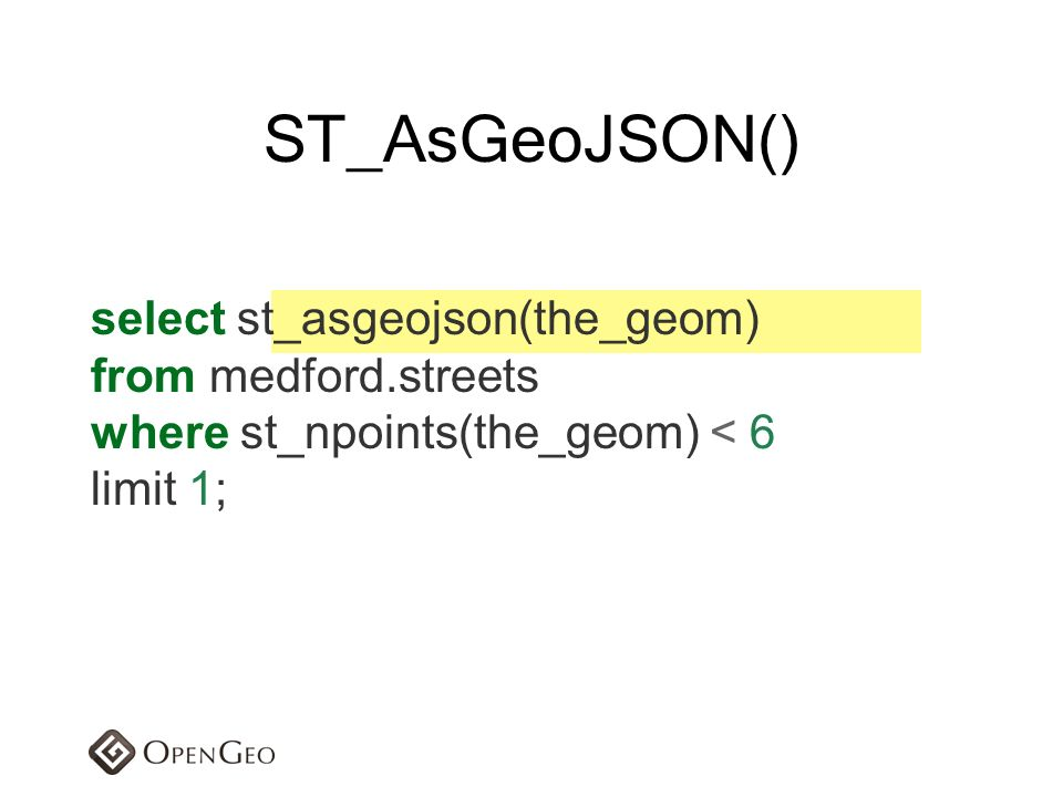 ST_AsGeoJSON() select st_asgeojson(the_geom) from medford.streets