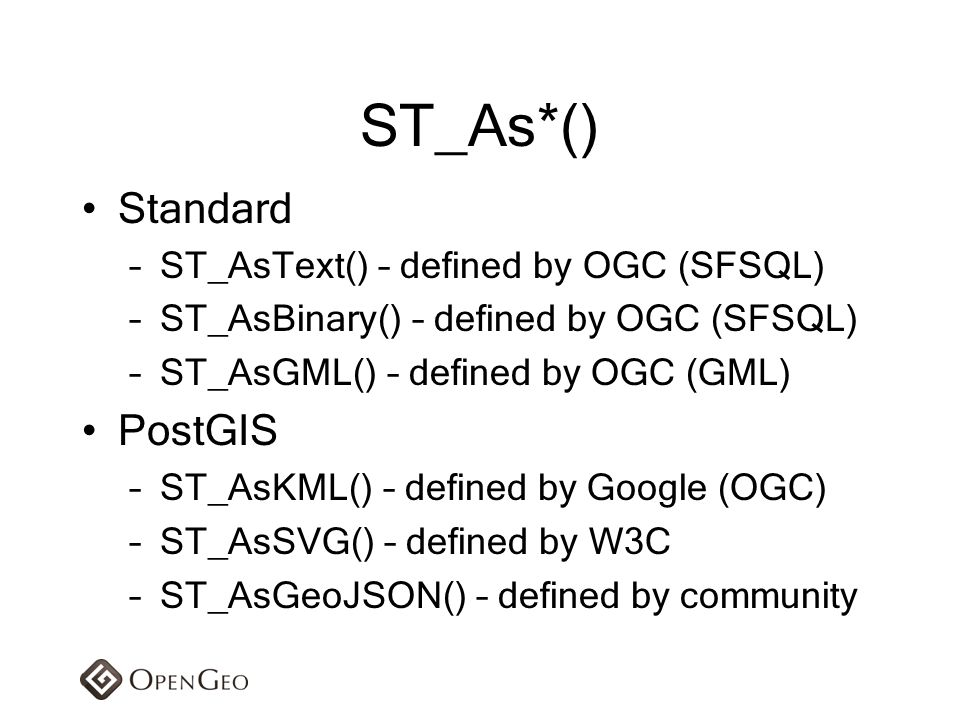 ST_As*() Standard PostGIS ST_AsText() – defined by OGC (SFSQL)
