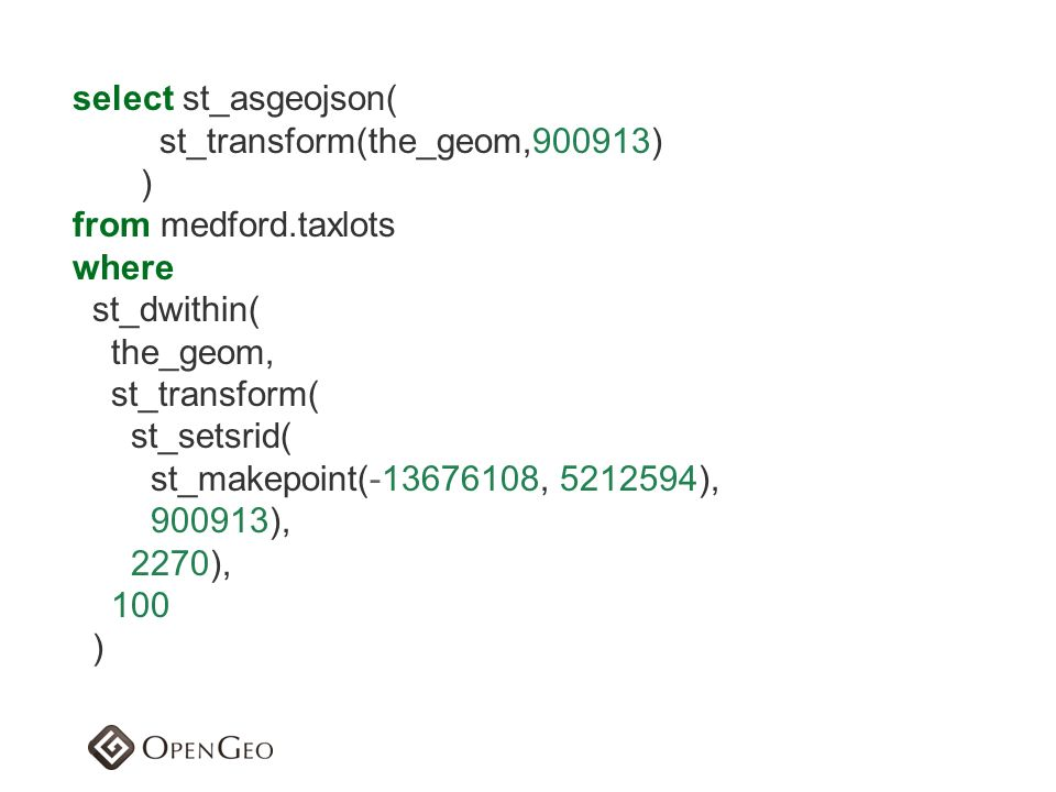 select st_asgeojson( st_transform(the_geom,900913) ) from medford.taxlots. where. st_dwithin( the_geom,
