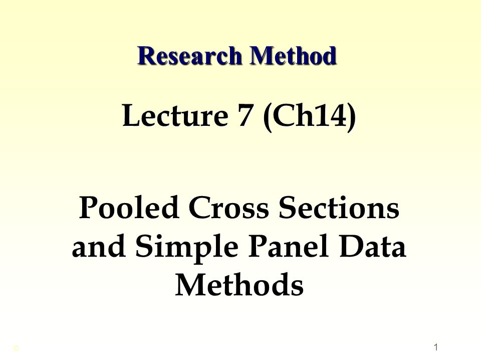 Lecture 7 (Ch14) Pooled Cross Sections and Simple Panel Data Methods