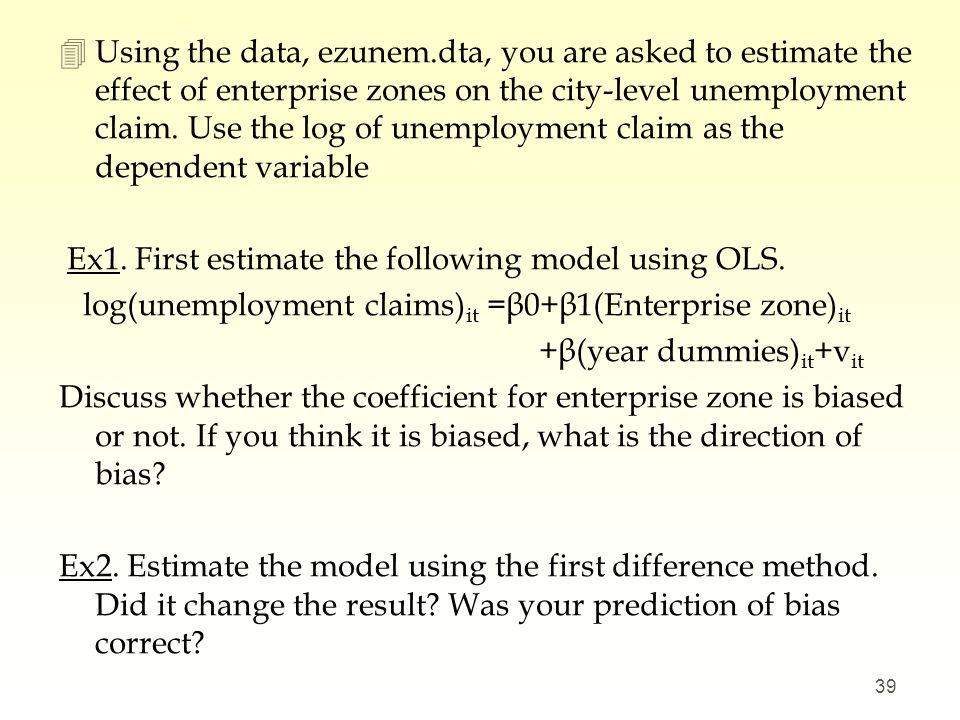 Using the data, ezunem.dta, you are asked to estimate the effect of enterprise zones on the city-level unemployment claim. Use the log of unemployment claim as the dependent variable