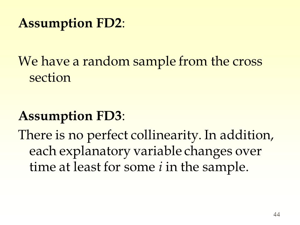 Assumption FD2: We have a random sample from the cross section Assumption FD3: There is no perfect collinearity.