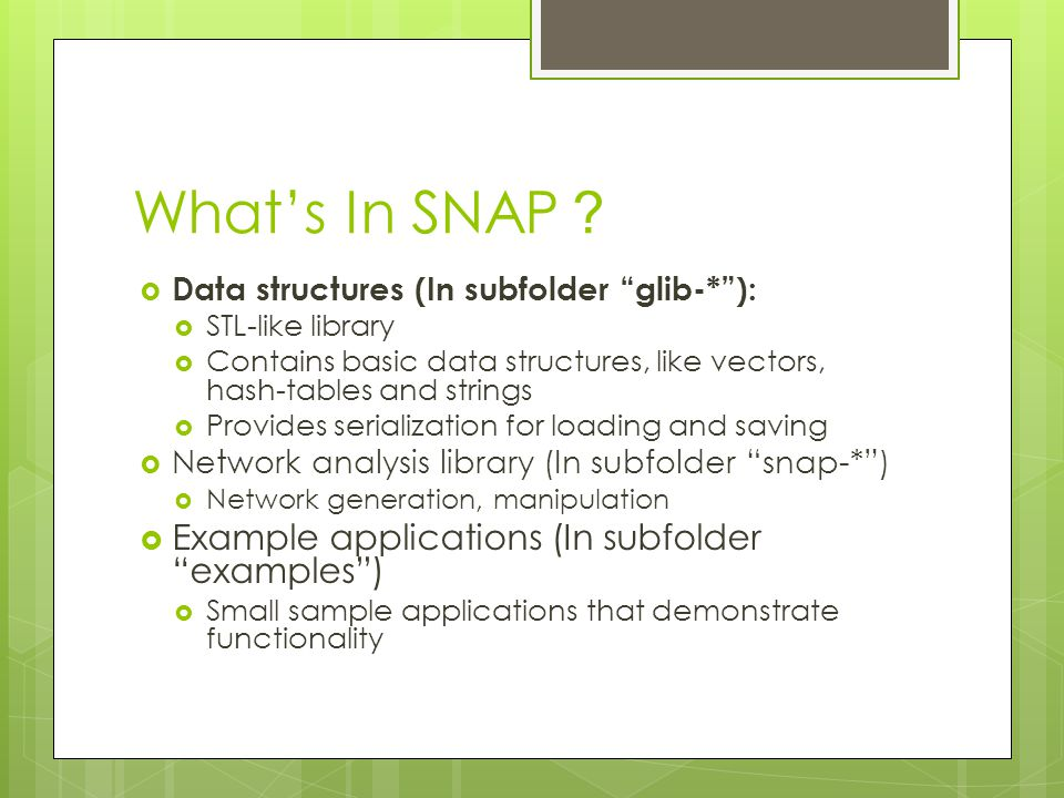 What's In SNAP? Example applications (In subfolder examples )