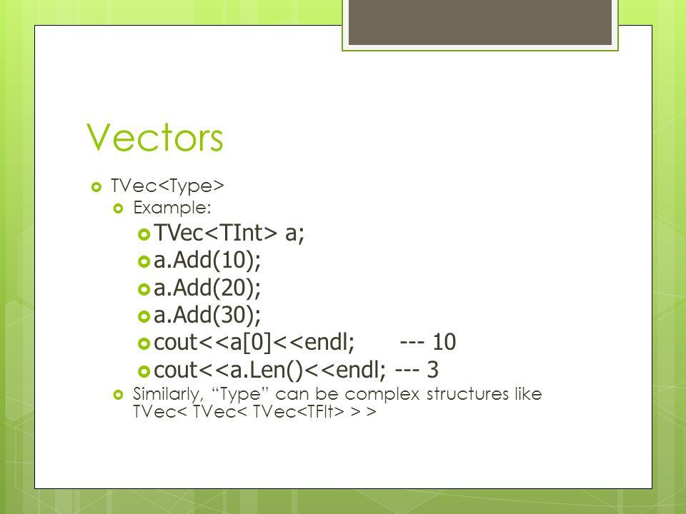 Vectors TVec<TInt> a; a.Add(10); a.Add(20); a.Add(30);