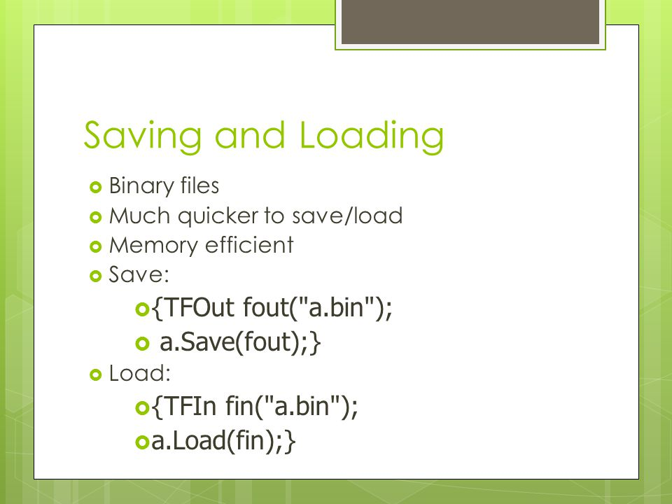 Saving and Loading {TFOut fout( a.bin ); a.Save(fout);}