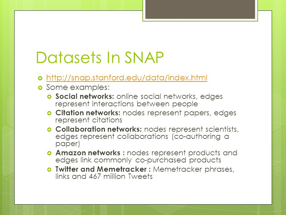 Datasets In SNAP http://snap.stanford.edu/data/index.html