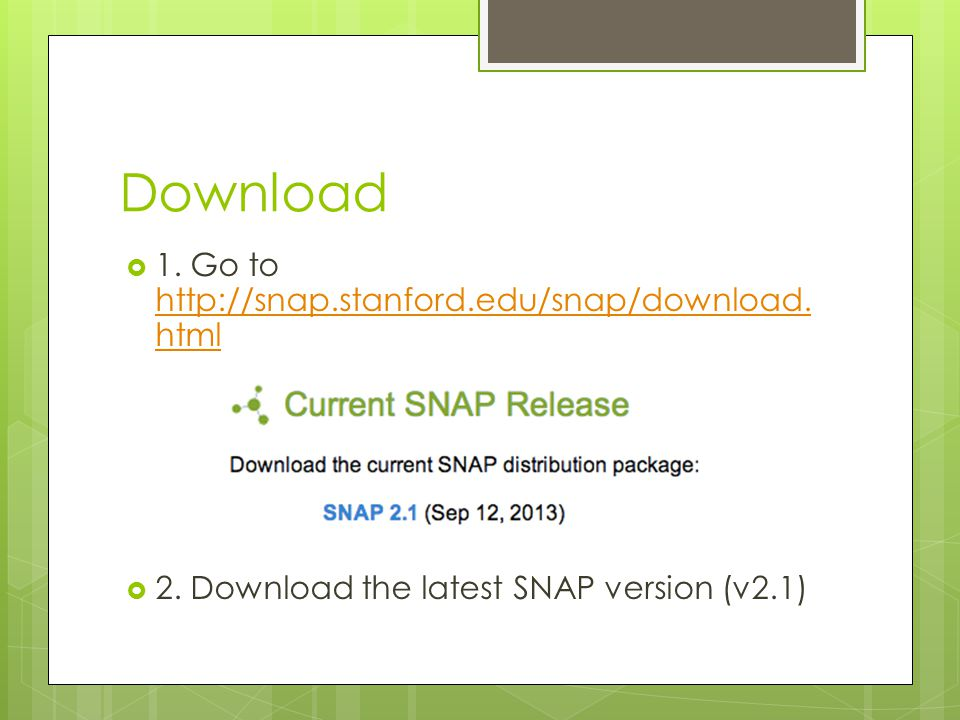 Download 1. Go to http://snap.stanford.edu/snap/download.html