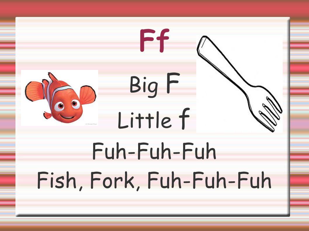 Ff Big F Little f Fuh-Fuh-Fuh Fish, Fork, Fuh-Fuh-Fuh