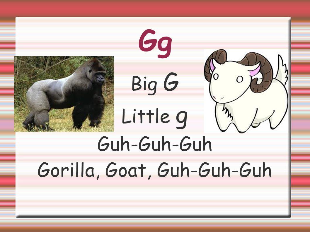 Gorilla, Goat, Guh-Guh-Guh