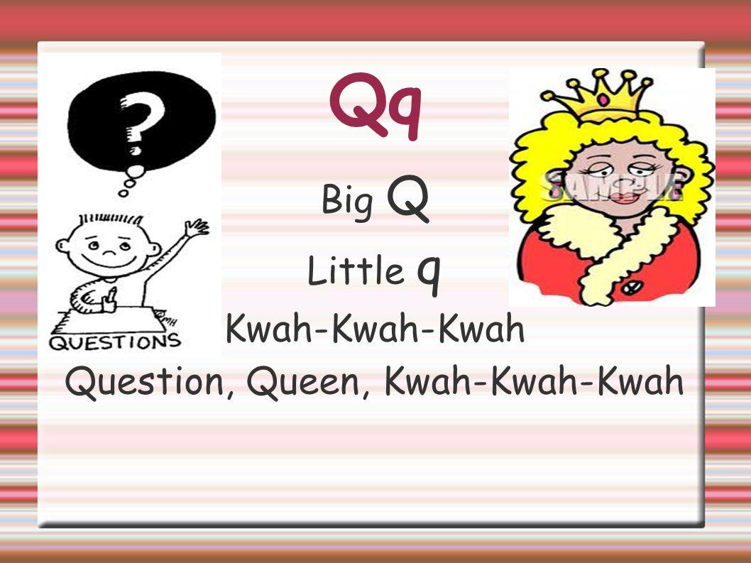 Question, Queen, Kwah-Kwah-Kwah