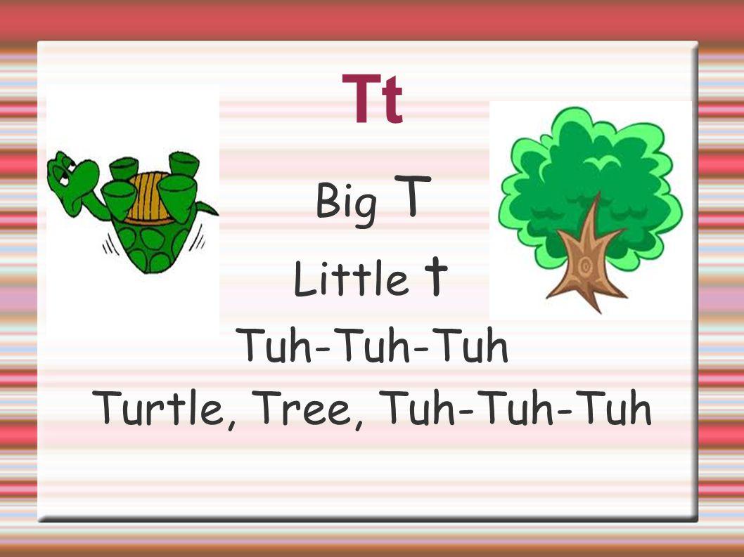 Turtle, Tree, Tuh-Tuh-Tuh