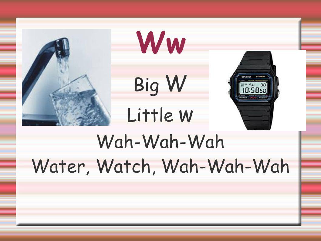 Water, Watch, Wah-Wah-Wah