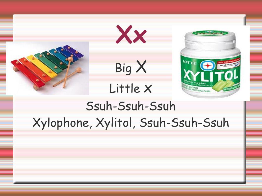 Xylophone, Xylitol, Ssuh-Ssuh-Ssuh