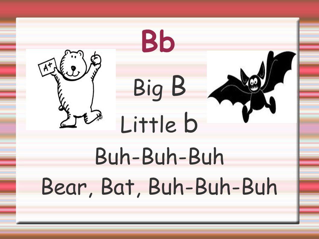 Bb Big B Little b Buh-Buh-Buh Bear, Bat, Buh-Buh-Buh