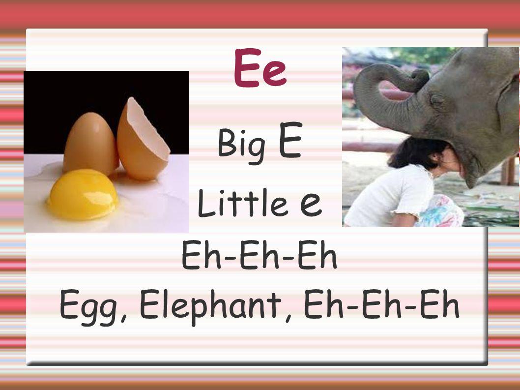 Ee Big E Little e Eh-Eh-Eh Egg, Elephant, Eh-Eh-Eh