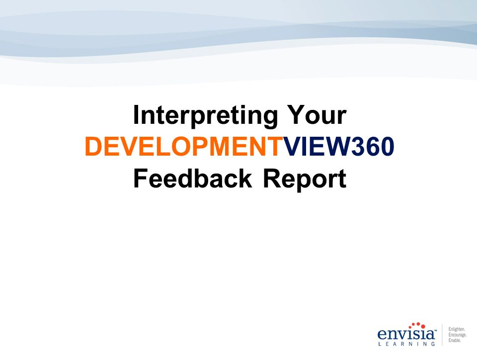 Interpreting Your DEVELOPMENTVIEW360 Feedback Report