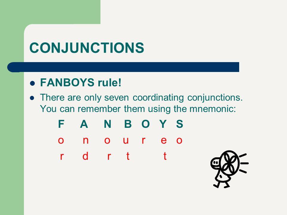 CONJUNCTIONS FANBOYS rule! F A N B O Y S o n o u r e o r d r t t