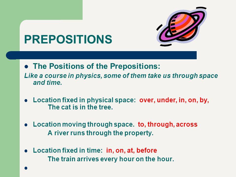 PREPOSITIONS The Positions of the Prepositions: