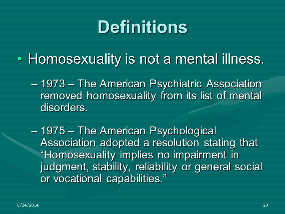 Definitions Homosexuality is not a mental illness.