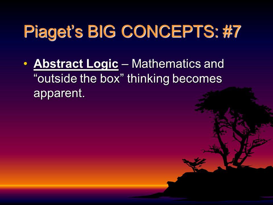 Piaget's BIG CONCEPTS: #7