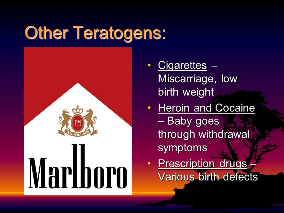 Other Teratogens: Cigarettes – Miscarriage, low birth weight