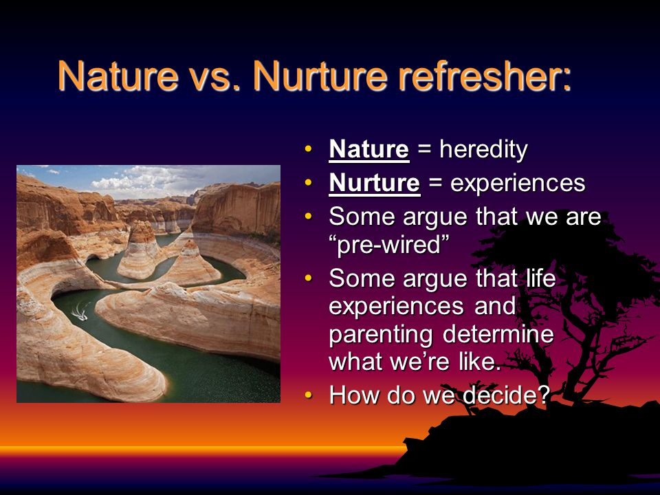 Nature vs. Nurture refresher: