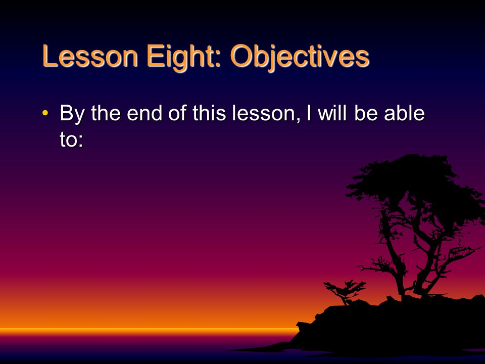 Lesson Eight: Objectives