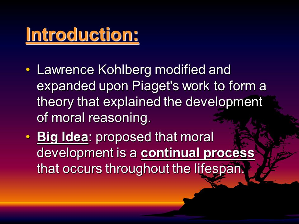 Introduction: Lawrence Kohlberg modified and expanded upon Piaget s work to form a theory that explained the development of moral reasoning.