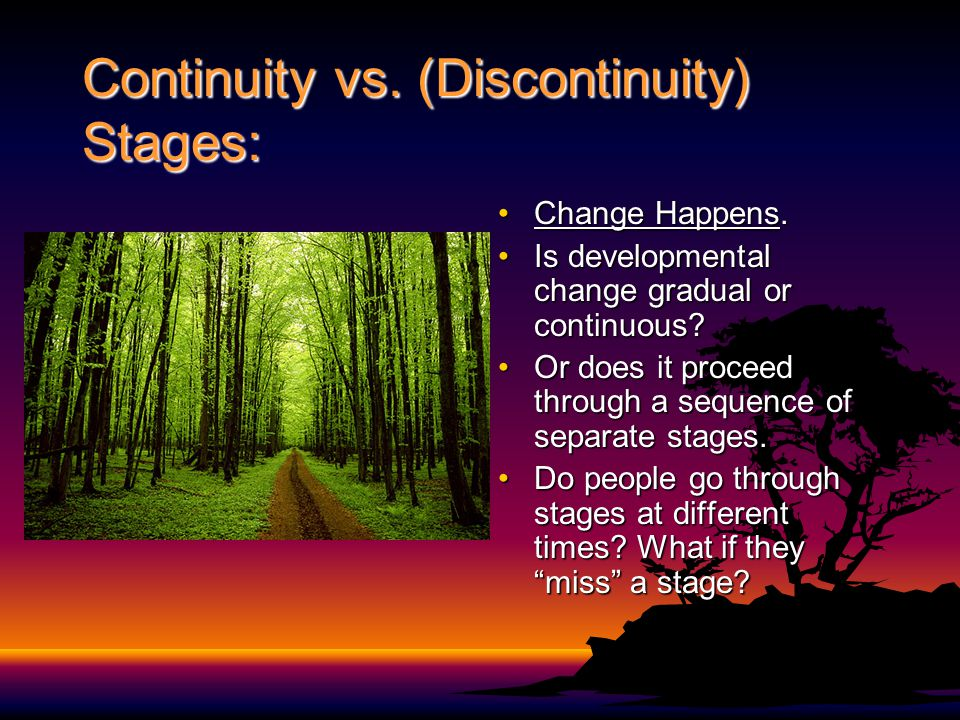 Continuity vs. (Discontinuity) Stages: