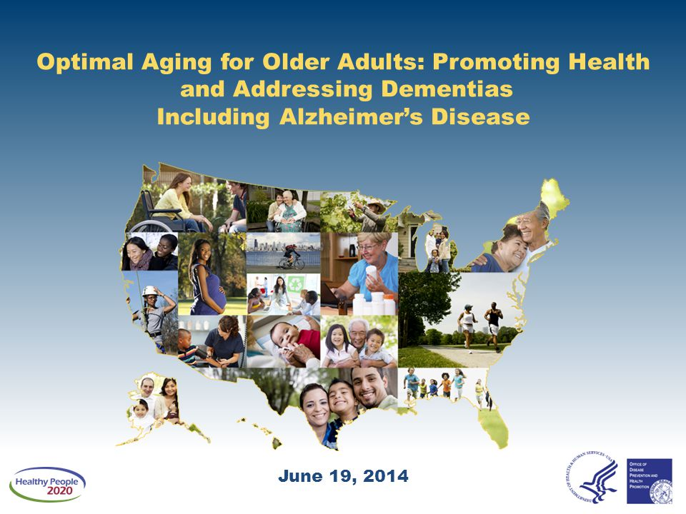 Optimal Aging for Older Adults: Promoting Health and Addressing Dementias Including Alzheimer's Disease