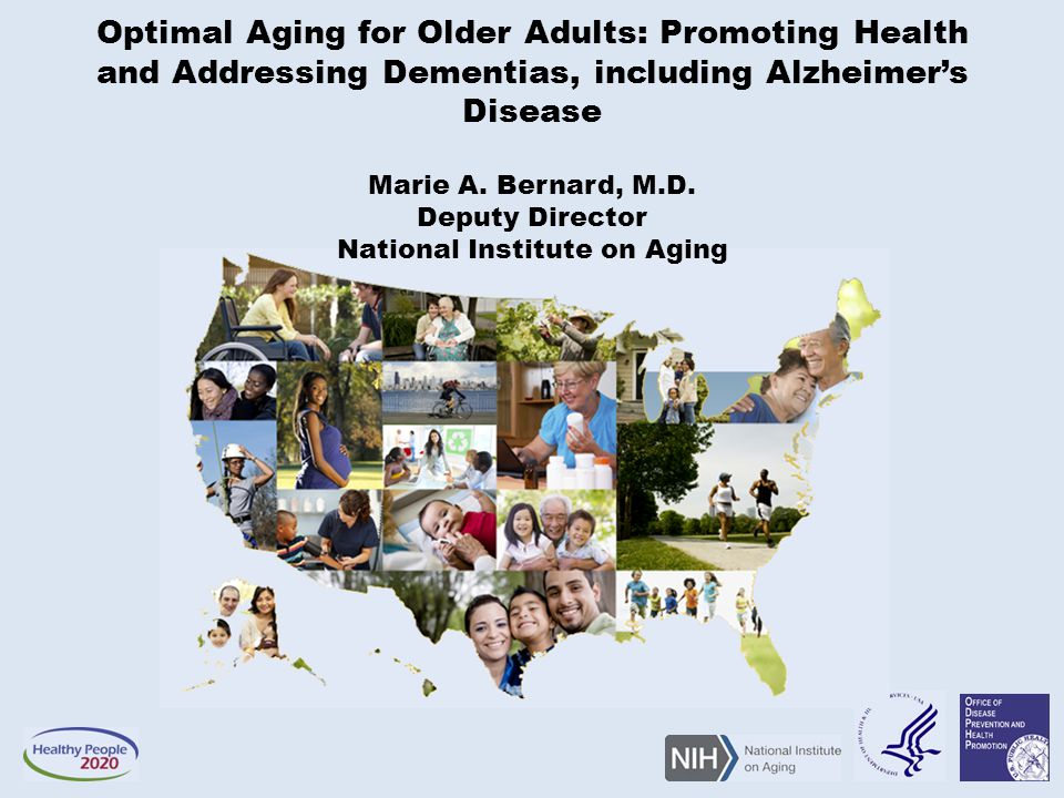 Optimal Aging for Older Adults: Promoting Health and Addressing Dementias, including Alzheimer's Disease Marie A.