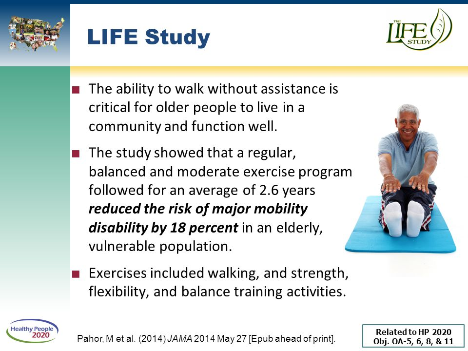 LIFE Study The ability to walk without assistance is critical for older people to live in a community and function well.