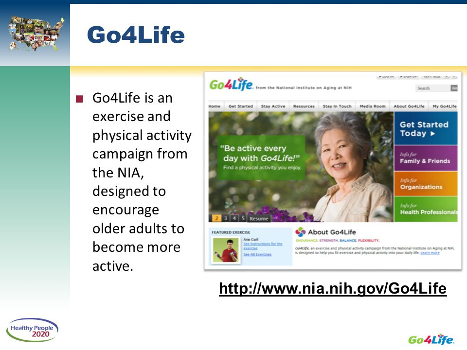 Go4Life Go4Life is an exercise and physical activity campaign from the NIA, designed to encourage older adults to become more active.
