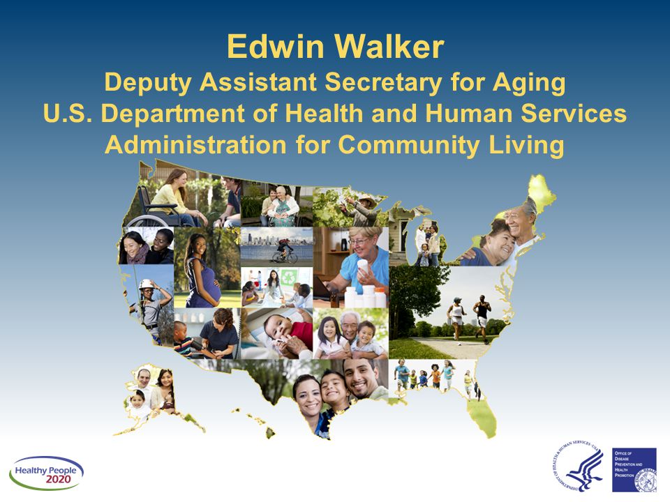 Edwin Walker Deputy Assistant Secretary for Aging U. S
