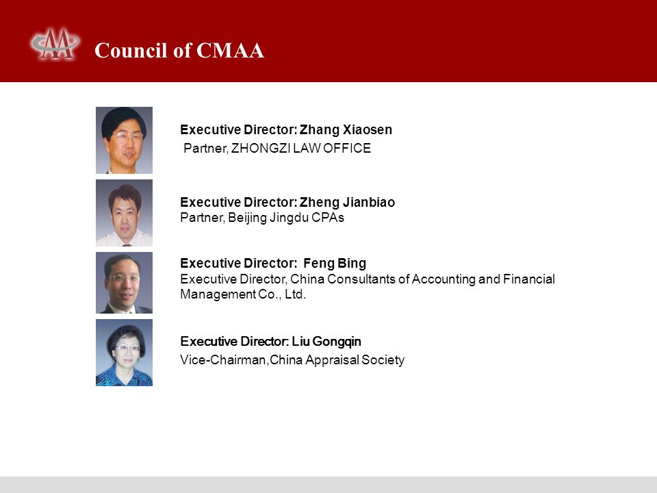 Council of CMAA Executive Director: Zhang Xiaosen Partner, ZHONGZI LAW OFFICE. Executive Director: Zheng Jianbiao Partner, Beijing Jingdu CPAs.