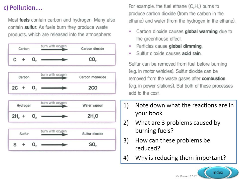 c) Pollution.... Note down what the reactions are in your book. What are 3 problems caused by burning fuels