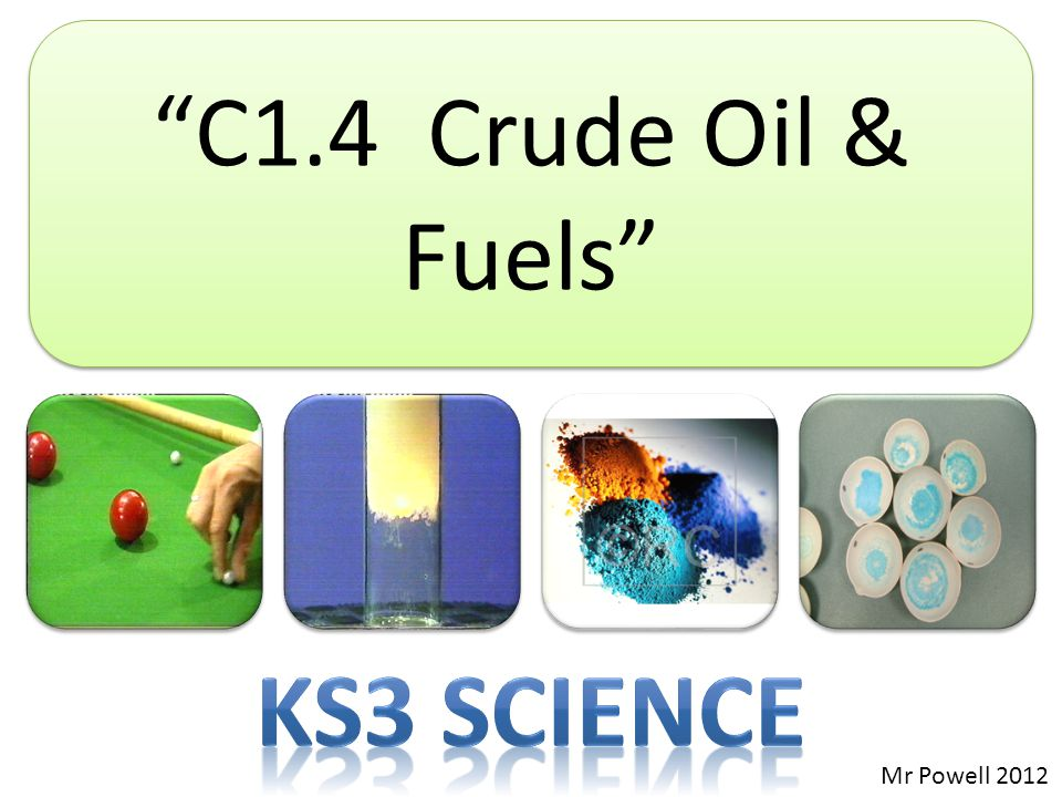 C1.4 Crude Oil & Fuels Ks3 Science Mr Powell 2012