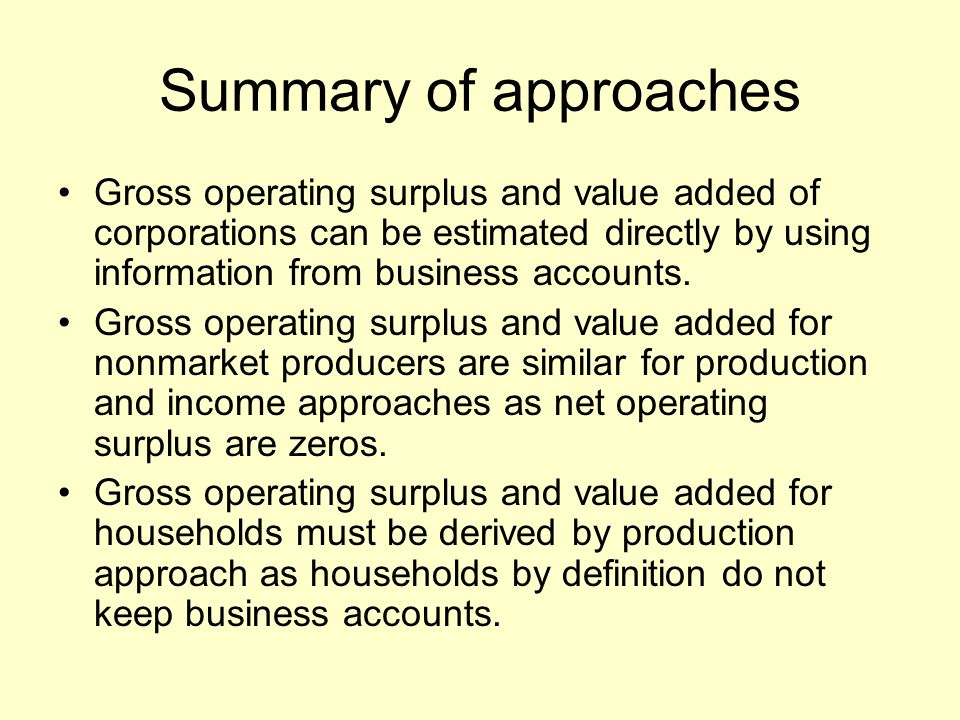 Summary of approaches Gross operating surplus and value added of corporations can be estimated directly by using information from business accounts.