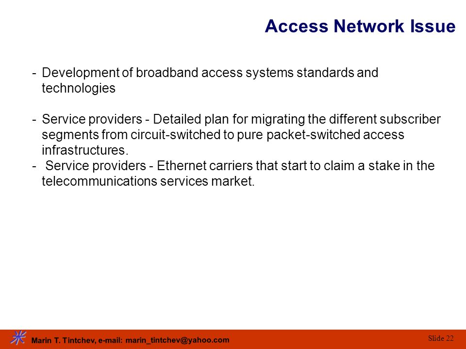Access Network Issue Development of broadband access systems standards and technologies.