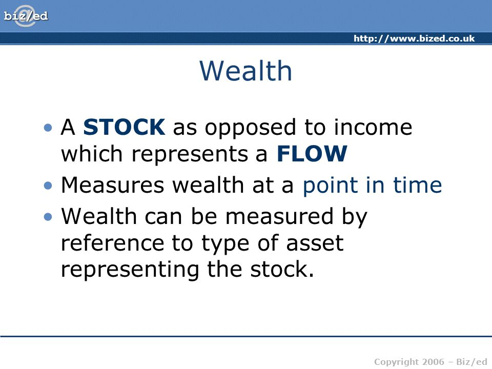 Wealth A STOCK as opposed to income which represents a FLOW