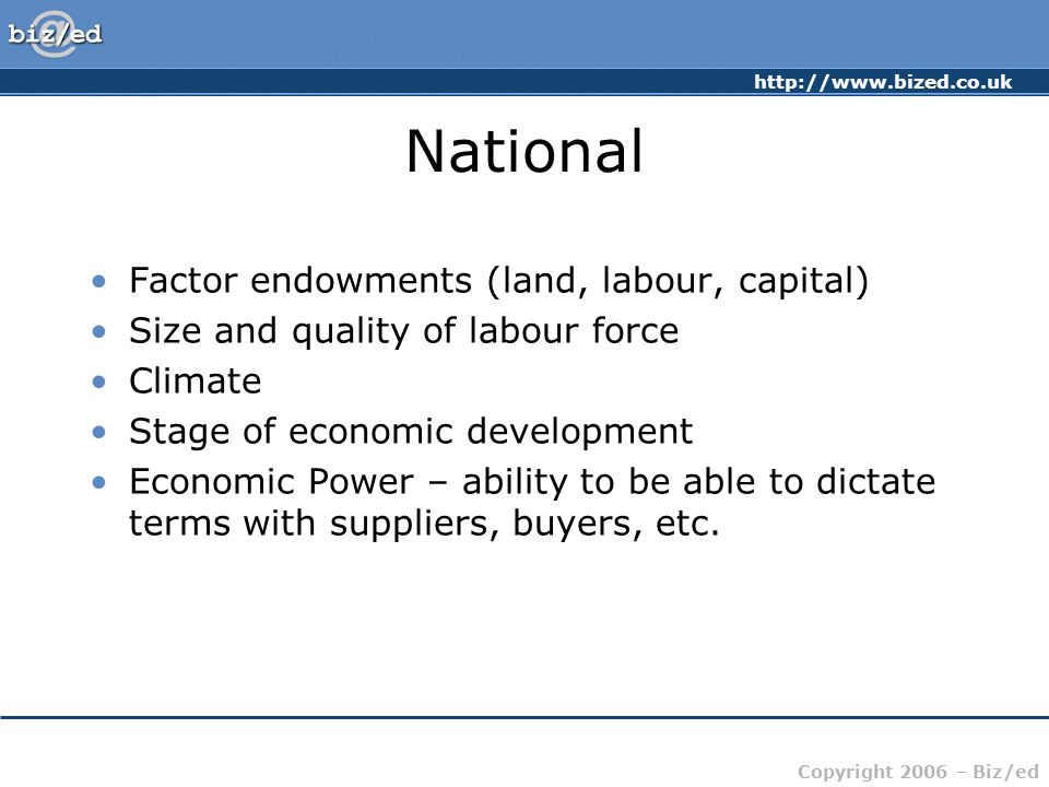 National Factor endowments (land, labour, capital)
