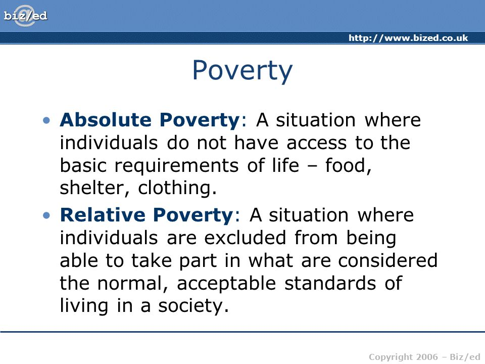 Poverty Absolute Poverty: A situation where individuals do not have access to the basic requirements of life – food, shelter, clothing.