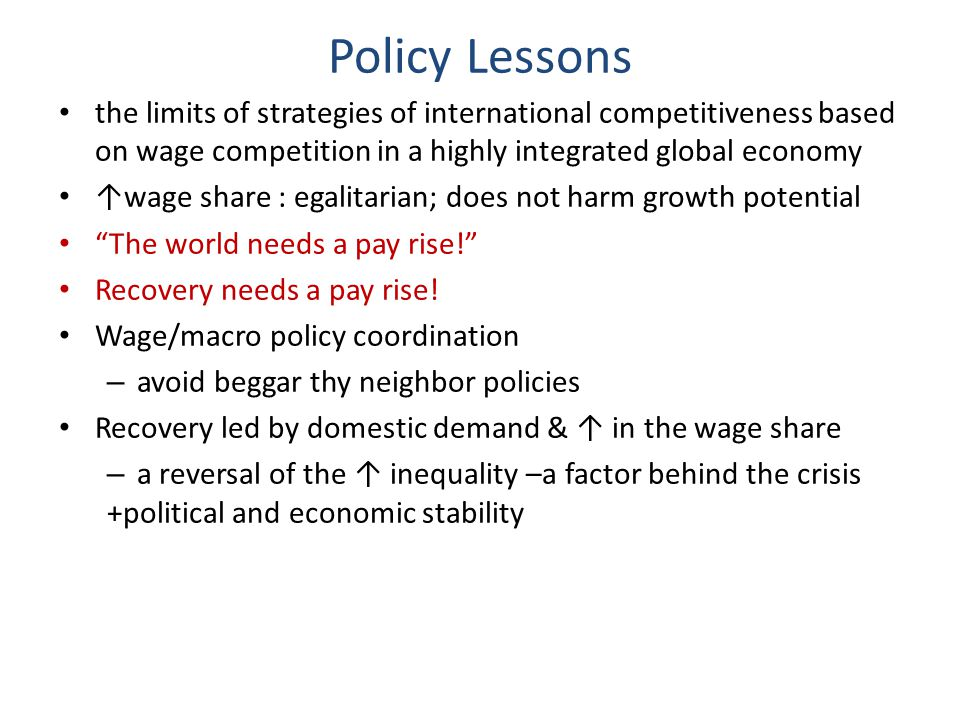 Policy Lessons the limits of strategies of international competitiveness based on wage competition in a highly integrated global economy.
