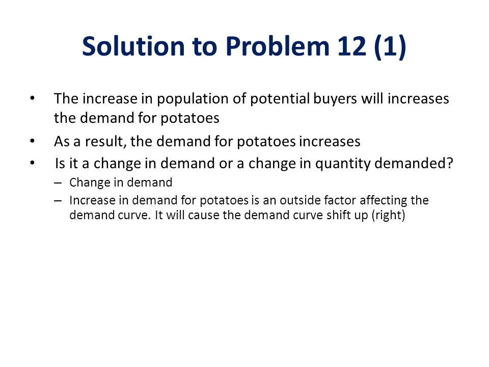 Solution to Problem 12 (1) The increase in population of potential buyers will increases the demand for potatoes.