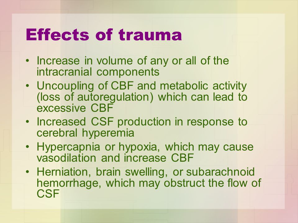 Effects of trauma Increase in volume of any or all of the intracranial components.
