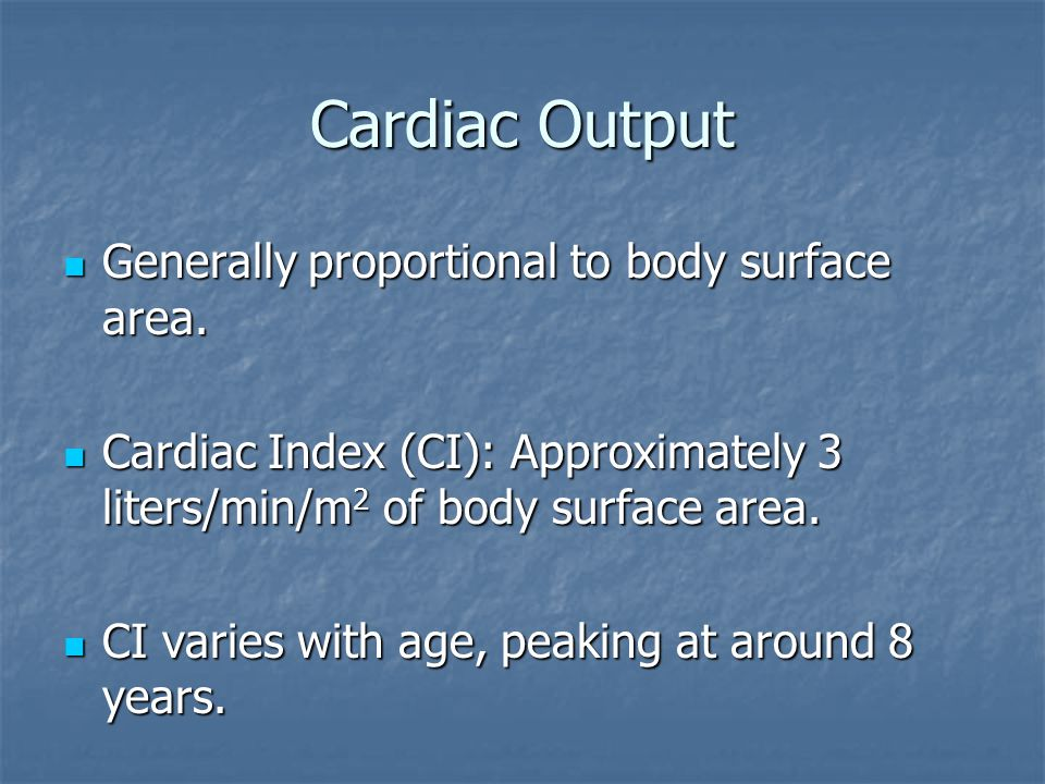 Cardiac Output Generally proportional to body surface area.