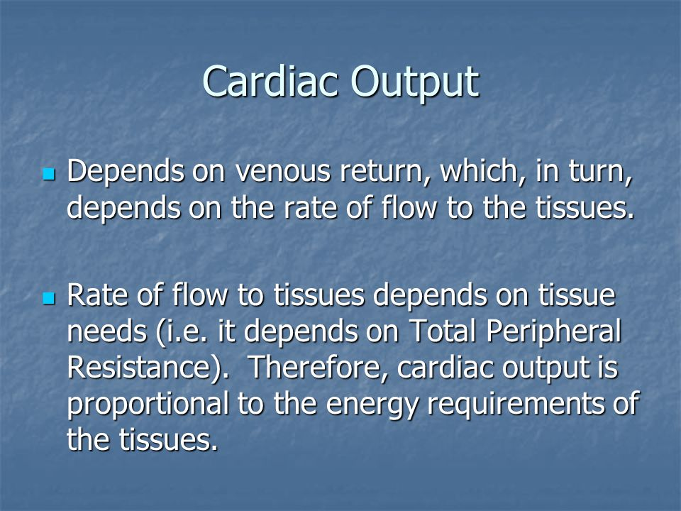 Cardiac Output Depends on venous return, which, in turn, depends on the rate of flow to the tissues.
