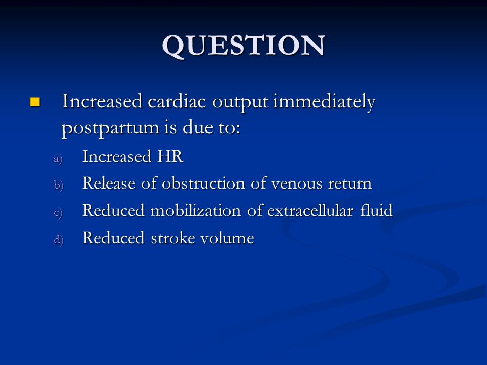 QUESTION Increased cardiac output immediately postpartum is due to: